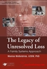 The Legacy of Unresolved Loss: A Family Systems Approach - 2 CPD Hours