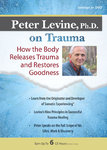Peter Levine PhD on Trauma: How the Body Releases Trauma and Restores Goodness - 3 DVDs/6 CPD Hours
