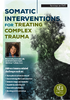 Somatic Interventions for Treating Complex Trauma - 6 DVD Set - 12 CPD Hours