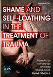 Shame and Self-Loathing in the Treatment of Trauma - 3 DVD Set - 6 CPD Hours