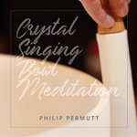 Crystal Singing Bowl Meditation by Philip Permutt - CD